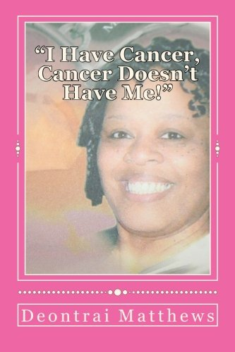 """I Have Cancer, Cancer Doesn't Have Me!"": Memoir/Biography of Vicki Matthews: A Mother&..."