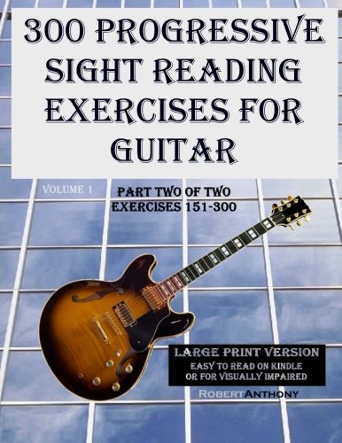 9781505900309: 300 Progressive Sight Reading Exercises for Guitar Large Print Version: Part Two of Two, Exercises 151-300 (Volume 1)
