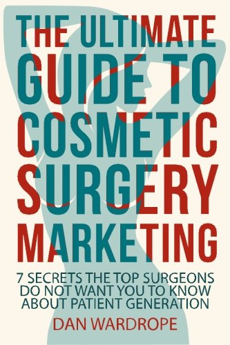 The Ultimate Guide To Cosmetic Surgery Marketing: 7 Secrets The Top Surgeons Do Not Want You To ...