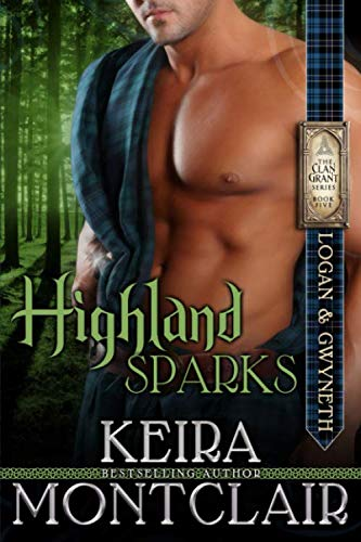 Highland Sparks: Logan and Gwyneth (The Clan Grant Series) (Volume 5): Montclair, Keira