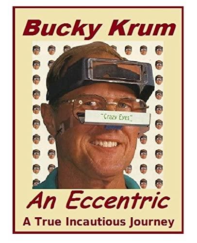 9781505907285: Bucky Krum: An Eccentric A True Incautious Journey