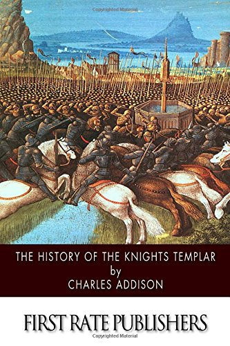 The History of the Knights Templar: Addison, Charles