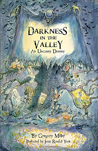 Darkness in the Valley: An Uncanny Dossier (The Uncanny Chronicles): Gregory Miller