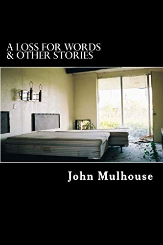 A Loss for Words & Other Stories: Excerpts from 10 Years of City of Dust: John M Mulhouse