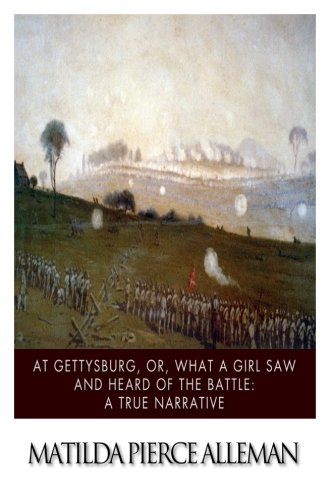 9781505923568: At Gettysburg, or, What a Girl Saw and Heard of the Battle: A True Narrative.