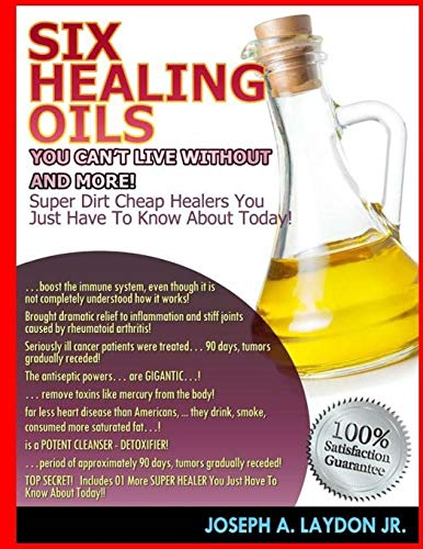 Six Healing Oils You Can't Live Without And More!: Laydon Jr., Mr. Joseph A.