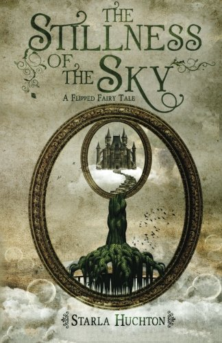 The Stillness of the Sky: A Flipped Fairy Tale: Huchton, Starla