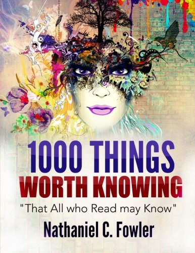 9781505926743: 1000 Things Worth Knowing: That All Who Read May Know