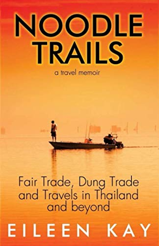 9781505948530: Noodle Trails, a travel memoir: Fair Trade, Dung Trade and Travels in Thailand and beyond