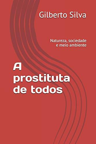 A prostituta de todos: Natureza, sociedade e: Gilberto da Silva