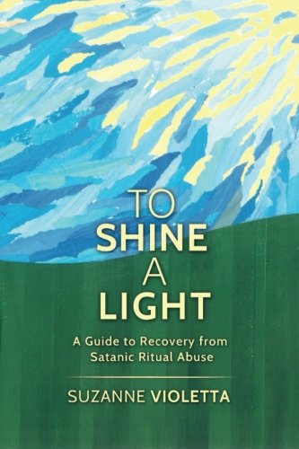 9781505954944: To Shine A Light: A Guide to Recovery from Satanic Ritual Abuse