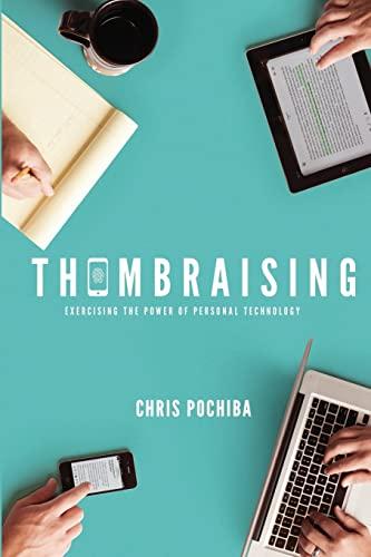 Thumbraising: Exercising the Power of Mobile Technology: Pochiba, Chris