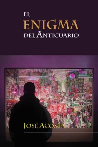 El enigma del anticuario (Spanish Edition): Josà Acosta