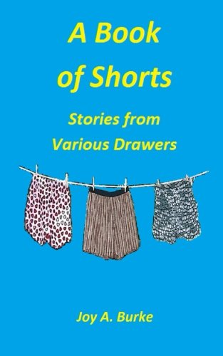 A Book of Shorts:: Stories from Various Drawers: Burke, Joy A.