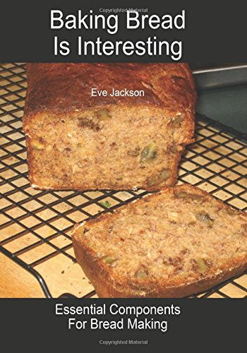 9781505975291: Baking Bread Is Interesting: Essential Components For Bread Making
