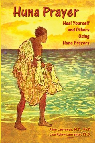 Huna Prayer: Healing Yourself and Others Using Huna Prayer (Volume 3): Allen Lawrence M.D.
