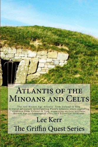 Atlantis of the Minoans and Celts: The real Bronze Age Atlantis from Ireland to Iraq. A Travel ...