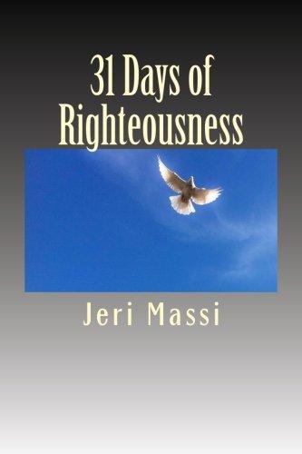 31 Days of Righteousness (Paperback): Jeri Massi