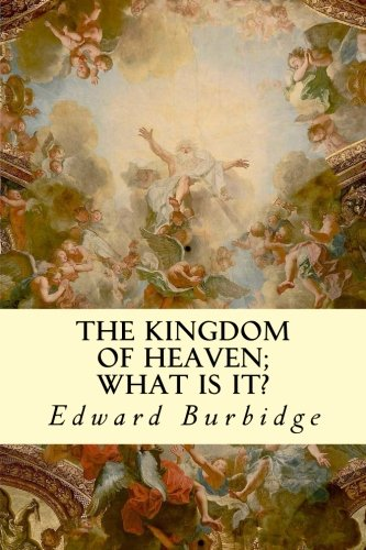 9781505988611: The Kingdom of Heaven; What is it?
