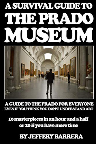 9781505991574: A Survival Guide to the Prado Museum: A guide to the Prado Museum for everyone, even if you think you don't understand art