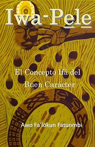 9781505992380: Iwa Pele: El Concepto Ifá del Buen Carácter (Spanish Edition)