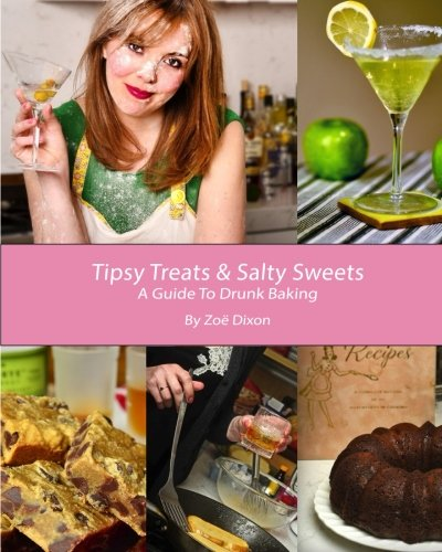 9781505996111: Tipsy Treats & Salty Sweets: A Guide To Drunk Baking