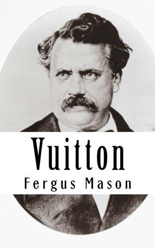 Vuitton: A Biography of Louis Vuitton (Paperback): Fergus Mason, Lifecaps