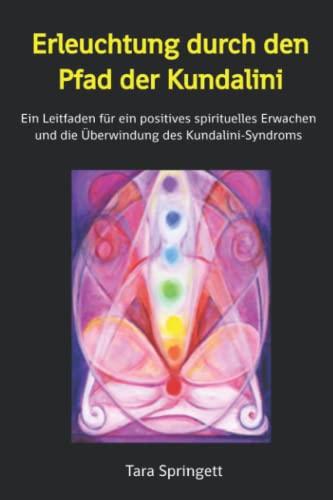 9781506005607: Erleuchtung durch den Pfad der Kundalini: Ein Leitfaden für ein positives spirituelles Erwachen und die Überwindung des Kundalini Syndroms