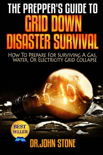 9781506005720: The Prepper's Guide To Grid Down Disaster Survival: How To Prepare For Surviving A Gas, Water, Or Electricity Grid Collapse