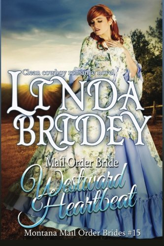 9781506006772: Mail Order Bride - Westward Heartbeat: A Clean Cowboy Romance Novel (Montana Mail Order Brides) (Volume 15)