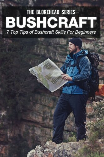 9781506007267: Bushcraft: 7 Top Tips Of Bushcraft Skills For Beginners