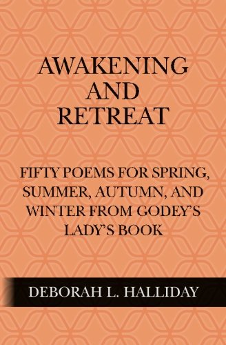 9781506012889: Awakening and Retreat: Fifty poems for Spring, Summer, Autumn, and Winter from Godey's Lady's Book