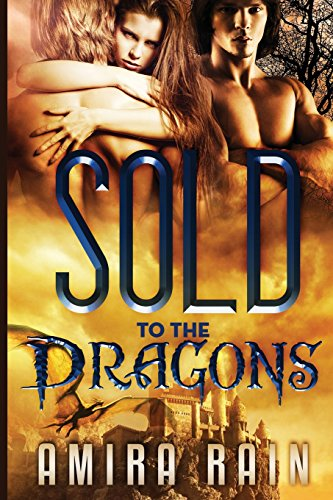 Sold to the Dragons (Paperback): Amira Rain