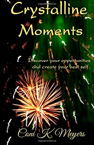9781506019765: Crystalline Moments: Discover Your Opportunities and Create Your Best Self