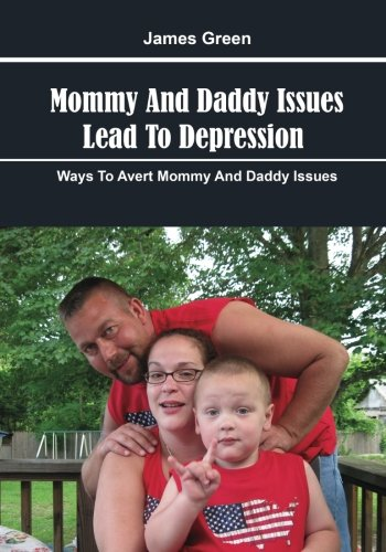 9781506020648: Mommy And Daddy Issues Lead To Depression: Ways To Avert Mommy And Daddy Issues