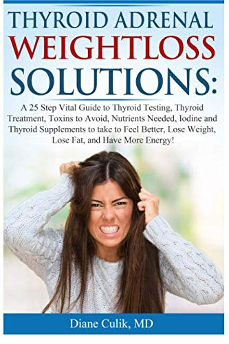 9781506027265: Thyroid Adrenal Weightloss Solutions: A 25 Step Vital Guide to Thyroid Testing, Thyroid Treatment, Toxins to Avoid, Nutrients Needed, Iodine and ... (Simple Steps to Better Health) (Volume 1)
