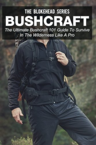 9781506028804: Bushcraft: The Ultimate Bushcraft 101 Guide To Survive In The Wilderness Like A Pro (The Blokehead Success Series)