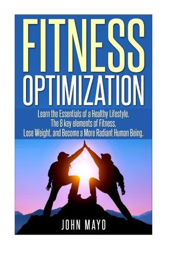 Fitness Optimization: : Learn the Essentials of a Healthy Lifestyle, The 8 key ele (Health and ...