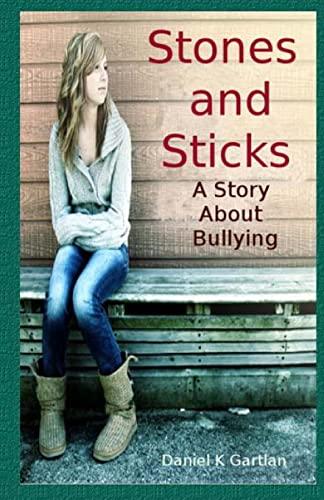 Stones and Sticks: A Story About Bullying: Daniel K Gartlan