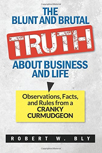 9781506090269: The Blunt and Brutal Truth About Business and Life: Observations, Facts, and Axioms from a Cranky Curmudgeon