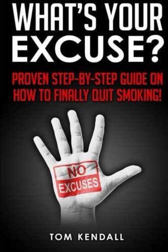 What?s Your Excuse?: Proven Step-by-Step Guide on How to Finally Quit Smoking!
