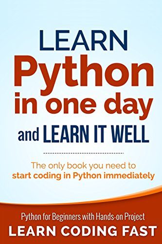 Learn Python in One Day and Learn It Well: Python for Beginners With Hands-on Project: The Only ...