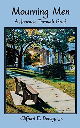 Mourning Men: A Journey Through Grief: Denay Jr., Clifford E.