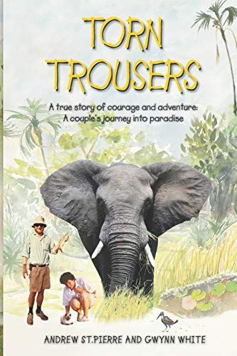 Torn Trousers: A True Story of Courage and Adventure: How A Couple Sacrificed Everything To Escape ...