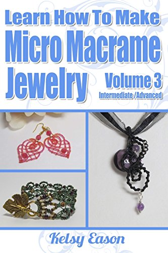 9781506114361: Learn How To Make Micro-Macrame Jewelry - Volume 3: Learn more advanced Micro Macrame jewelry designs, quickly and easily!