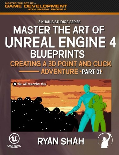 9781506119045: Master the Art of Unreal Engine 4: Creating a 3D Point and Click Adventure (Part #1) (Volume 1)