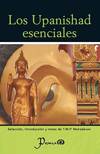 Los Upanishad esenciales: Seleccion, introduccion y notas: Mahadevan, T.M.P.