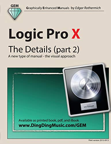 9781506122175: Logic Pro X - The Details (part 2): A new type of manual - the visual approach (Volume 2)