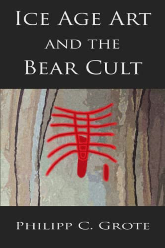 Ice Age Art And The Bear Cult: Philipp C Grote