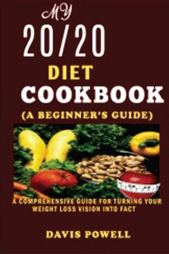 9781506129297: My 20/20 Diet cookbook(a beginner?s guide): A Comprehensive Guide for Turning Your Weight Loss Vision into Fact.